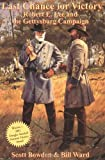 Last Chance for Victory: Robert E. Lee and the Gettysburg Campaign (1882810651) by Bowden, Scott