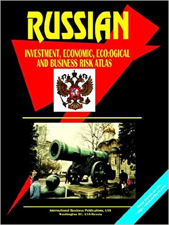 Russian Investment, Economic, Ecological and Business Risk Handbook Volume 1 Strategic Information for Risk Evaluation