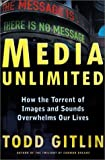 Media Unlimited: How the Torrent of Images and Sounds Overwhelms Our Lives (0805048987) by Todd Gitlin