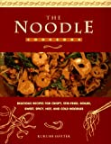 The Noodle Cook Book: Delicious Recipes for Crispy, Stir-Fried, Boiled, Sweet, Spicy, Hot and Cold Noodles