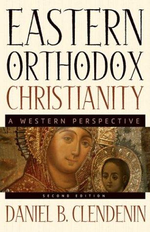 Eastern Orthodox Christianity : A Western Perspective, DANIEL B. CLENDENIN
