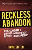 img - for Reckless Abandon: A Gospel pioneer's exploits among the most difficult to reach peoples book / textbook / text book