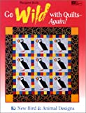 Go Wild With Quilts-Again!: 10 New Bird & Animal Designs