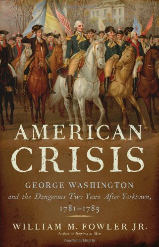An American Crisis: George Washington and the Dangerous Two Years After Yorktown, 1781-1783