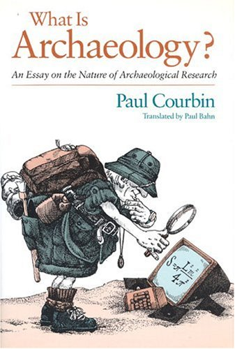 What Is Archaeology?: An Essay on the Nature of Archaeological Research
