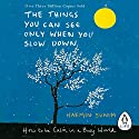 The Things You Can See Only When You Slow Down: How to be Calm in a Busy World Audiobook by Haemin Sunim, Chi-Young Kim - translator Narrated by Sean Pratt