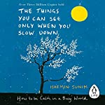 The Things You Can See Only When You Slow Down: How to be Calm in a Busy World | Haemin Sunim,Chi-Young Kim - translator