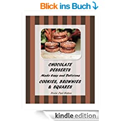 Chocolate Desserts Made Easy and Delicious - Cookies, Brownies & Squares (English Edition)