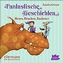 Fantastische Geschichten: Hexen, Drachen, Zauberer Hörbuch von Sandra Grimm Gesprochen von: Robert Missler