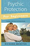 Psychic Protection for Beginners: Creating a Safe Haven for Home & Family (0738720607) by Webster, Richard