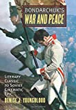 Bondarchuks War and Peace: Literary Classic to Soviet Cinematic Epic