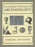 Encyclopedic Dictionary of Archaeology (0306461587) by Kipfer, Barbara Ann