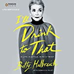 I'll Drink to That: A Life in Style, with a Twist | Betty Halbreich,Rebecca Paley