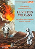 La vie des volcans : Leur origine, leurs ruptions  travers le monde