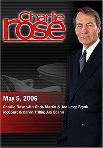 Charlie Rose with Chris Martin & Joe Levy; Frank McCourt & Calvin Trillin; Ala Bashir (May 5, 2006)