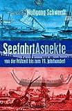 Seefahrt Aspekte: von der Frühzeit bis zum 19  Jahrhundert (German Edition)