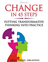 CHANGE IN 45 STEPS: PUTTING TRANSFORMATIVE THINKING INTO PRACTICE
