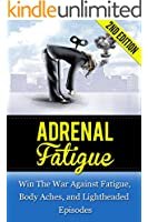 Adrenal Fatigue: Win The War Against Fatigue, Body Aches, and Lightheaded Episodes (body pain, headache, adrenal, stress relief, mindful, symptoms of anxiety, panic disorder)