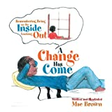 img - for A CHANGE HAS COME: Remembering Being on the Inside Looking Out book / textbook / text book