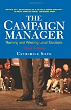 The Campaign Manager Running and Winning Local Elections by Catherine Shaw