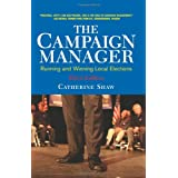 The Campaign Manager: Running and Winning Local Elections (Third Edition) ~ Catherine Shaw