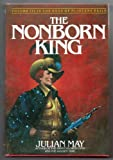 The Nonborn King: Volume III in the Saga of Pliocene Exile