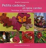 echange, troc Brigitte Casagranda - Petits cadeaux en laine cardée : Technique de l'aiguilletage