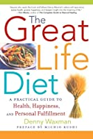 The Great Life Diet - A Practical Guide to Heath, Happiness, and Personal Fulfillment
