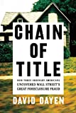 img - for Chain of Title: How Three Ordinary Americans Uncovered Wall Street's Great Foreclosure Fraud book / textbook / text book