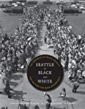 Seattle in Black and White: The Congress of Racial Equality and the Fight for Equal Opportunity   [SEATTLE IN BLACK & WHITE] [Paperback]