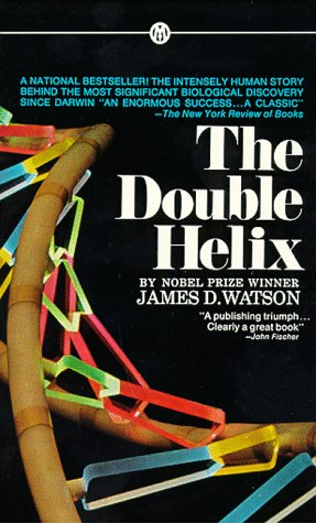 The Double Helix: A Personal Account of the Discovery of the Structure of DNA, James D. Watson
