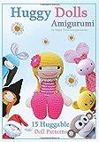 Huggy Dolls Amigurumi: 15 Huggable Doll Patterns: Volume 2 (Sayjai's Amigurumi Crochet Patterns)