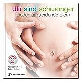 Wir sind schwanger: Lieder für werdende Eltern