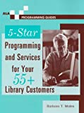 5-Star Programming and Services for Your 55+ Library Customers (Ala Programming Guides)