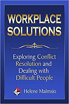Workplace Solutions: Exploring Conflict Resolution And Dealing With Difficult People