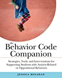 The Behavior Code Companion: Strategies, Tools, and Interventions for Supporting Students with Anxiety-Related and Oppositional Behaviors