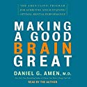 Making a Good Brain Great: The Amen Clinic Program Audiobook by Daniel G. Amen Narrated by Marc Cashman