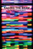 Racing the Beam: The Atari Video Computer System (Platform Studies)