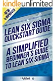 Lean Six Sigma: QuickStart Guide - A Simplified Beginners Guide To Lean Six Sigma (Lean Six Sigma, Lean Six Sigma Healthcare, Lean Six Sigma Black Belt) (English Edition)