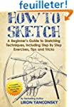 How to Sketch: A Beginner's Guide to...