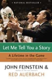 Let Me Tell You a Story: A Lifetime in the Game (0316010723) by Feinstein, John