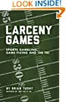 Larceny Games: Sports Gambling, Game...