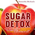 Sugar Detox: Sugar Detox Program to Naturally Cleanse Your Sugar Craving, Lose Weight and Feel Great in Just 15 Days Or Less! Audiobook by Samantha Michaels Narrated by Caroline Miller
