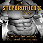 A Stepbrother's Toy: A Wealthy Man's Twisted Romance, Book 1 | Ally Katson