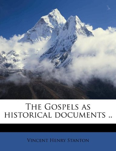 The Gospels as historical documents ..