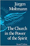 The Church in the Power of the Spirit (033400196X) by Jurgen Moltmann