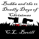 Bubba and the 12 Deadly Days of Christmas: A Bubba Mystery Audiobook by C. L. Bevill Narrated by Michael Gilboe