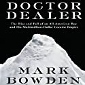 Doctor Dealer: The Rise and Fall of an All-American Boy and His Multimillion-Dollar Cocaine Empire Audiobook by Mark Bowden Narrated by Christopher Kipiniak
