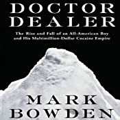 Doctor Dealer: The Rise and Fall of an All-American Boy and His Multimillion-Dollar Cocaine Empire | [Mark Bowden]
