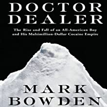 Doctor Dealer: The Rise and Fall of an All-American Boy and His Multimillion-Dollar Cocaine Empire (       UNABRIDGED) by Mark Bowden Narrated by Christopher Kipiniak